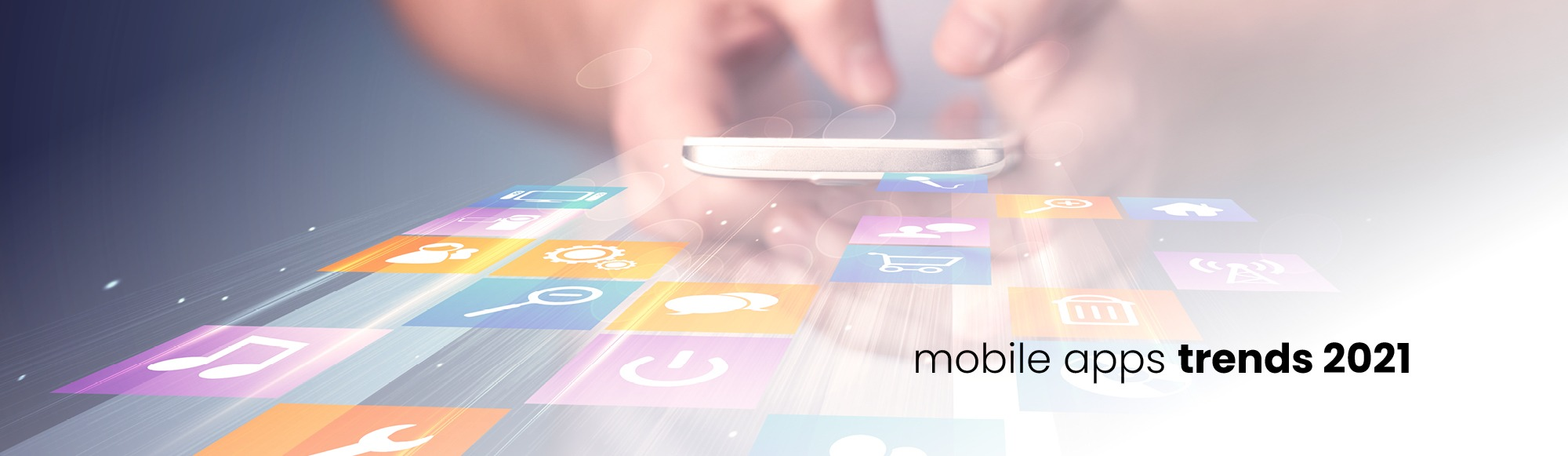 Mobile Apps Trends For 2021